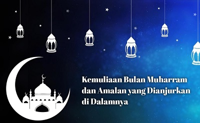 Kemuliaan Bulan Muharram dan Amalan yang Dianjurkan di Dalamnya